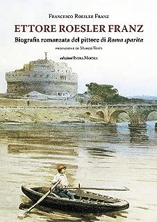 Ettore Roesler Franz. Biografia romanzata del pittore di Roma sparita