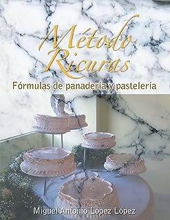 Método Ricuras: Fórmulas De Panadería Y Pastelería (Spanish Edition)