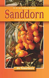 Sanddorn: Gesund durch die Urkraft der Natur (German Edition)