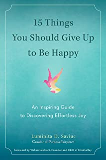 15 Things You Should Give Up to Be Happy: An Inspiring Guide to Discovering Effortless Joy