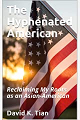 The Hyphenated American: Reclaiming My Roots as an Asian-American Kindle Edition
