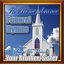 In Remembrance Funeral Hymns - Songs To Honor Your Brother/Sister