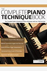 The Complete Piano Technique Book: The Complete Guide to Keyboard & Piano Technique with over 140 Exercises Kindle Edition