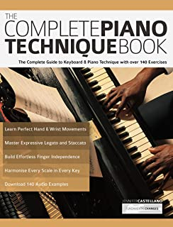 The Complete Piano Technique Book: The Complete Guide to Key