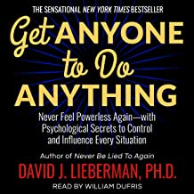 Get Anyone to Do Anything: Never Feel Powerless Again - with Psychological Secrets to Control and Influence Every Situation