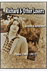 Richard & Other Lovers: Poems 1980 - 2017 Kindle Edition