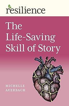 The Life-Saving Skill of Story: The Life-Saving Skill of Story (Resilience)