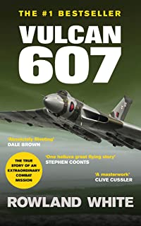 Vulcan 607: A true Military Aviation classic (Rowland White Book 1)