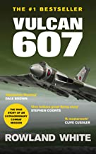Vulcan 607: A true Military Aviation classic (Rowland White Book 1)