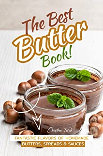 The Best Butter Book!: Fantastic Flavors of Homemade Butters, Spreads & Sauces