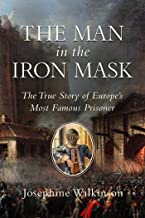 The Man in the Iron Mask: The True Story of Europe's Most Famous Prisoner