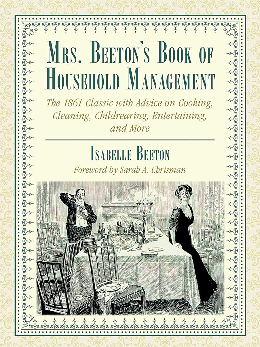 通路無数の適度なMrs. Beeton's Book of Household Management: The 1861 Classic with Advice on Cooking, Cleaning, Childrearing, Entertaining, and More (English Edition)