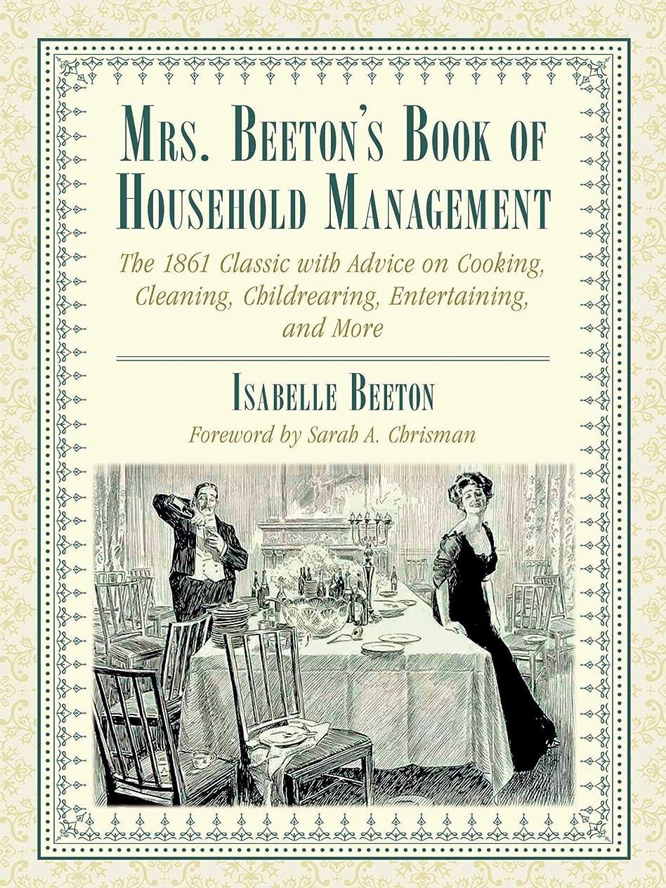 隠すけん引速報Mrs. Beeton's Book of Household Management: The 1861 Classic with Advice on Cooking, Cleaning, Childrearing, Entertaining, and More (English Edition)