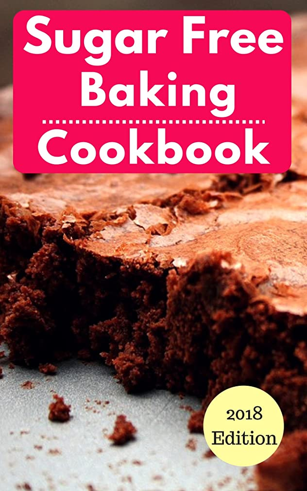 Sugar Free Baking Cookbook: Healthy Sugar Free Baking And Dessert Recipes For Losing Weight (Sugar Free Diet Book 1) (English Edition)
