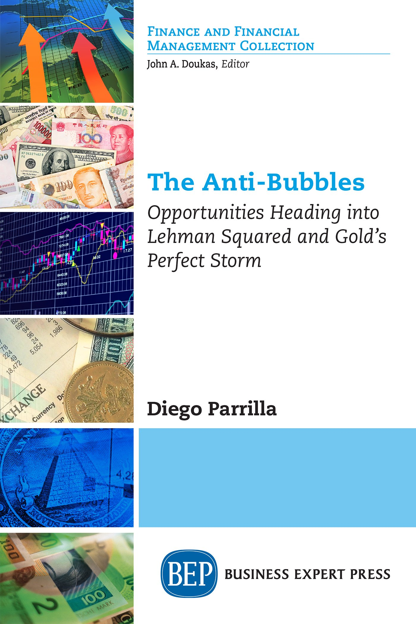 The Anti-Bubbles: Opportunities Heading into Lehman Squared and Gold's Perfect Storm (Finance and Financial Management Collection)