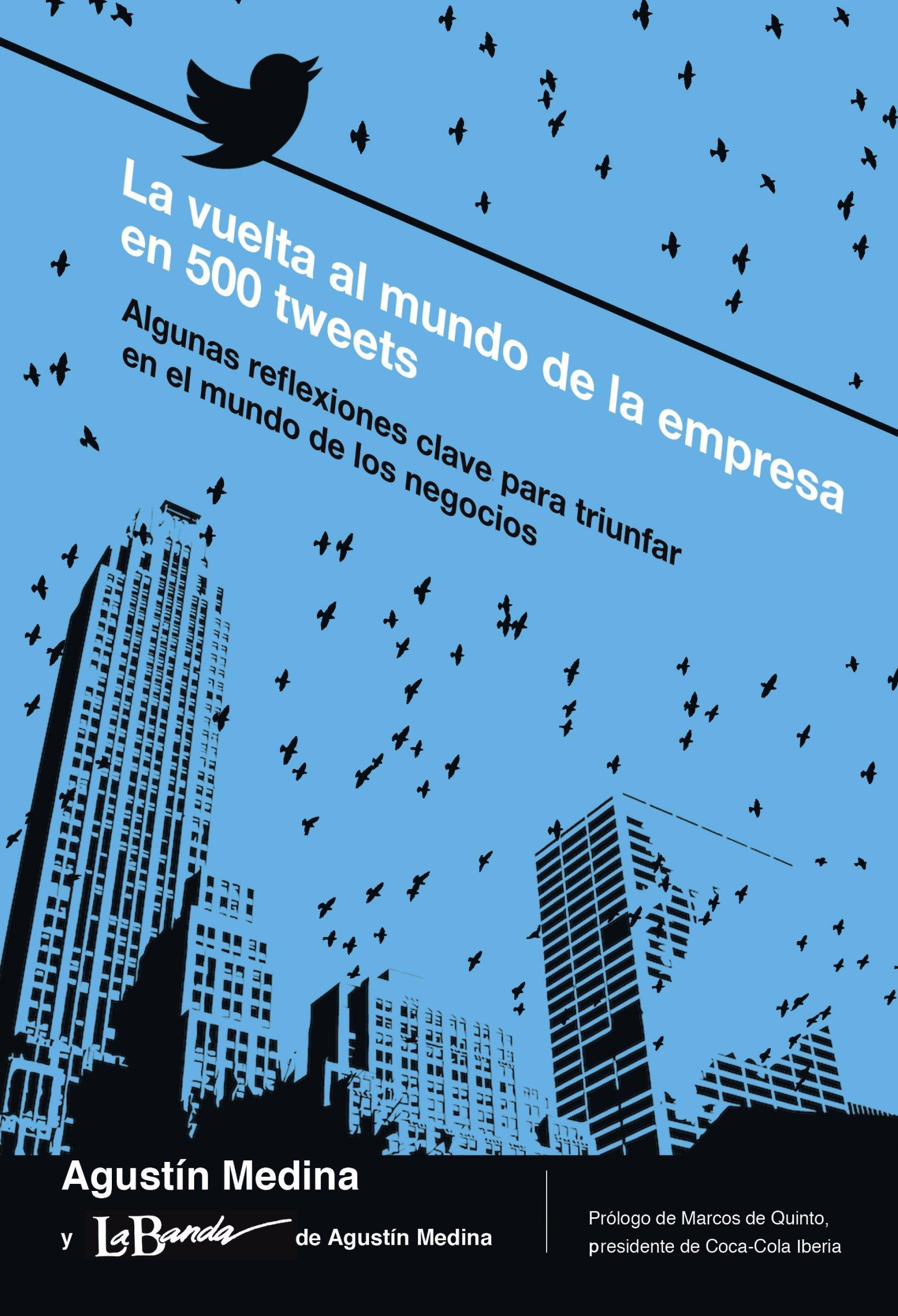 La vuelta al mundo de la empresa en 500 tweets: Algunas reflexiones clave para triunfar en el mundo de los negocios (Empresa y Gestión) (Spanish Edition)
