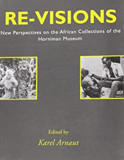 Re-visions: New perspectives on the African collections of the Horniman Museum (Contributions in critical museology and material culture)