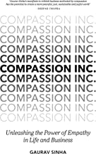 Compassion Inc.: Unleashing the Power of Empathy in Life and Business