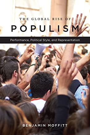 The Global Rise of Populism: Performance, Political Style, and Representation (English Edition)