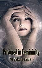 Prisoned in Femininity (Forced Feminization Stories)