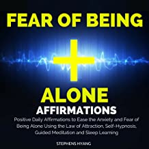 Fear of Being Alone Affirmations: Positive Daily Affirmations to Ease the Anxiety and Fear of Being Alone Using the Law of Attraction, Self-Hypnosis, Guided Meditation and Sleep Learning