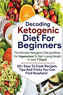 Decoding Keto diet for beginners: The Ultimate Ketogenic Diet guidelines for vegetarians to start losing weight in just 7 ...