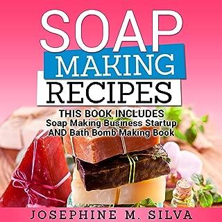 Soap Making Recipes: 2 Manuscripts: Soap Making Business Startup AND Bath Bomb Making Book
