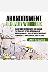 Abandonment Recovery Workbook: Guided Meditation to Breaking the Chains of Rejection and Abandonment and Achieve Healing for Hurts, Hardships, and Fears Audible Audiobook