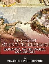 Leonardo, Michelangelo and Raphael: The Greatest Artists of the Renaissance