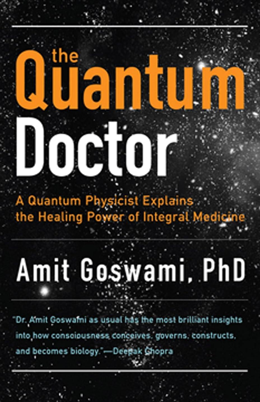答え役割温室The Quantum Doctor: A Quantum Physicist Explains the Healing Power of Integral Medicine (English Edition)