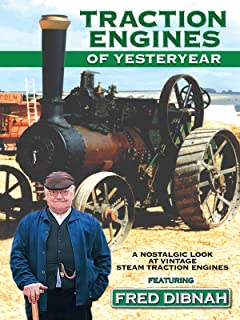 Traction Engines of Yesteryear: A Nostalgic Look at Vintage Steam Traction Engines featuring Fred Dibnah