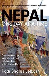 Nepal One Day at a Time: One woman's quest to teach, trek and build a school in the remote Himalaya