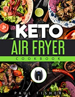 KETO AIR FRYER COOKBOOK: New Complete Guide for Beginners Will Help You Change Your Diet for Losing Weight & Well-being With Fast Result