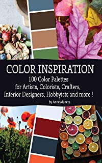 Color Inspiration 100 Color Palettes for Artists, Colorists, Crafters, Interior Designers, Hobbyists and more !