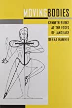 Moving Bodies: Kenneth Burke at the Edges of Language (Studies in Rhetoric/Communication)