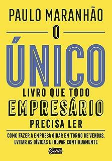 O único livro que todo empresário precisa ler: Como fazer a empresa girar em torno de vendas, evitar as dívidas e inovar continuamente (Portuguese Edition)