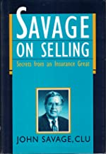 Savage on Selling: Secrets from an Insurance Great
