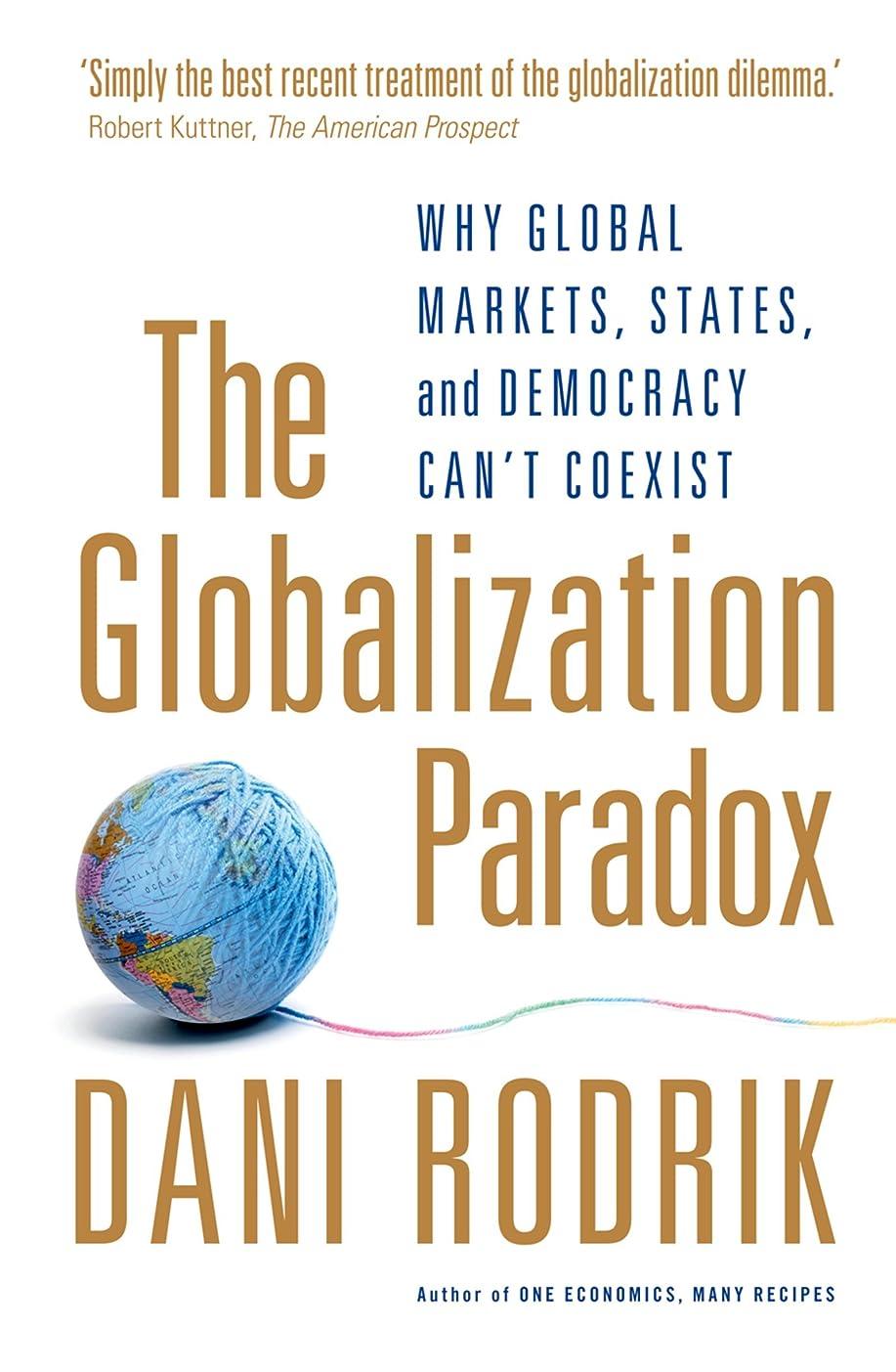 絡まるひいきにするカバレッジThe Globalization Paradox: Why Global Markets, States, and Democracy Can't Coexist (English Edition)