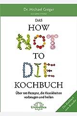 Das HOW NOT TO DIE Kochbuch: Über 100 Rezepte, die Krankheiten vorbeugen und heilen (German Edition) Kindle Edition