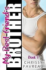 My Best Friend's Brother (MY BEST FRIEND'S BROTHER ~ YA Romantic Comedy Book 1) Kindle Edition