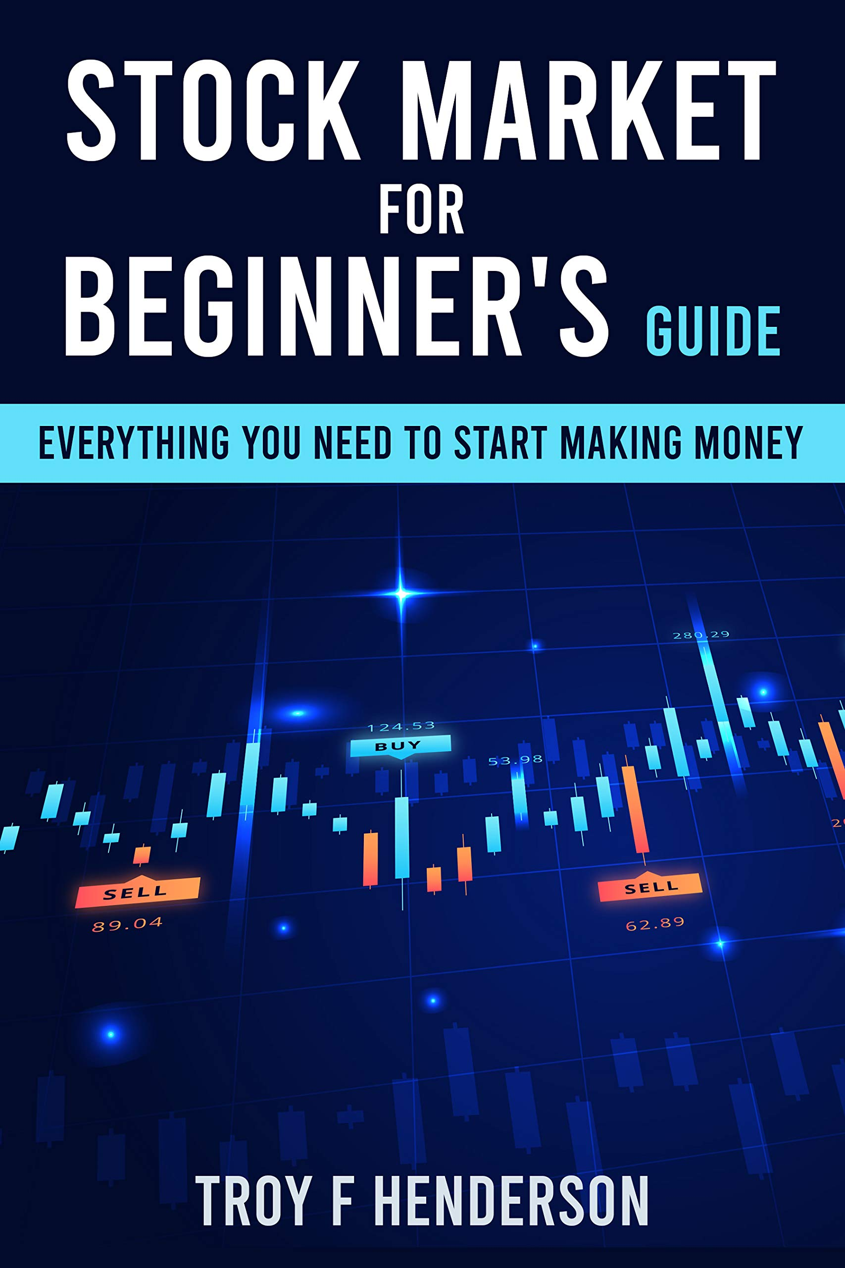 STОСK MАRKЕT FOR BEGINNER'S GUIDE: Everything You Need to Start Making Money