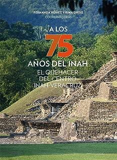 A los 75 años del INAH (Textos de divulgación) (Spanish Edition)