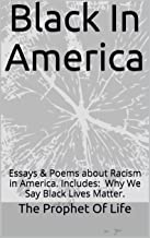 Black In America: Essays & Poems about Racism in America. Includes: Have we done better during Obama's Presidency? Why we say Black Lives Matter. (English Edition)