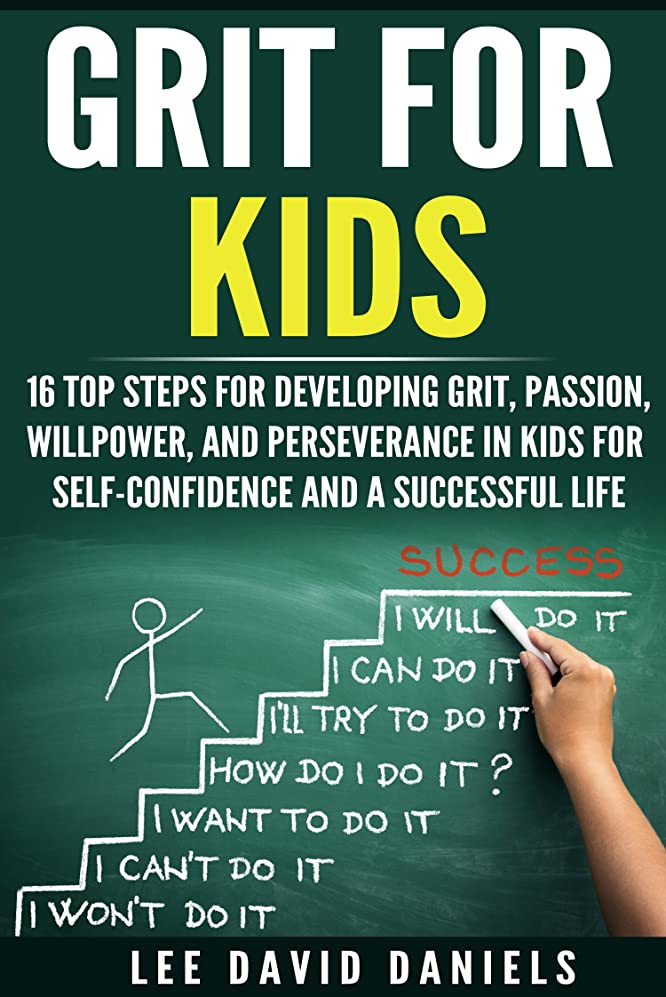霧用心深いチキンGrit for Kids: 16 top steps for developing Grit, Passion, Willpower, and Perseverance in kids for self-confidence and a successful life (motivating children, ... goals,  power Book 1) (English Edition)