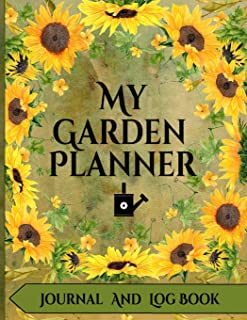 My Garden Planner Journal and Log Book: A Complete Gardening Organizer Notebook for Avid Gardeners of All Ages From Beginn...