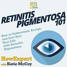 Retinitis Pigmentosa 101: How to Understand, Accept, and Live Your Best Life with Retinitis Pigmentosa