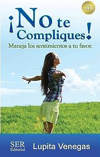 ¡No te compliques!: Maneja tus sentimientos a tu favor (Spanish Edition)