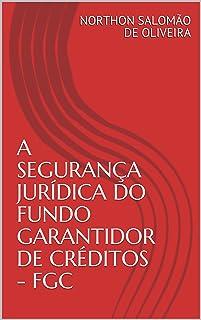 A SEGURANÇA JURÍDICA DO FUNDO GARANTIDOR DE CRÉDITOS - FGC (Portuguese Edition)