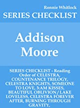 Addison Moore - SERIES CHECKLIST - Reading Order of CELESTRA, COUNTENANCE TRILOGY, CELESTRA KNIGHTS, SOMEONE TO LOVE, 3:AM KISSES, BEAUTIFUL OBLIVION / LAKE LOVELESS, CELESTRA FOREVER AFTER,