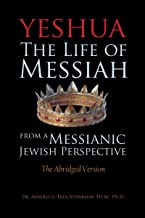Yeshua: The Life of Messiah from a Messianic Jewish Perspective - The Abridged Version